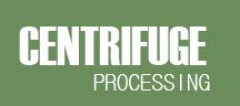 Centrifuge Processing